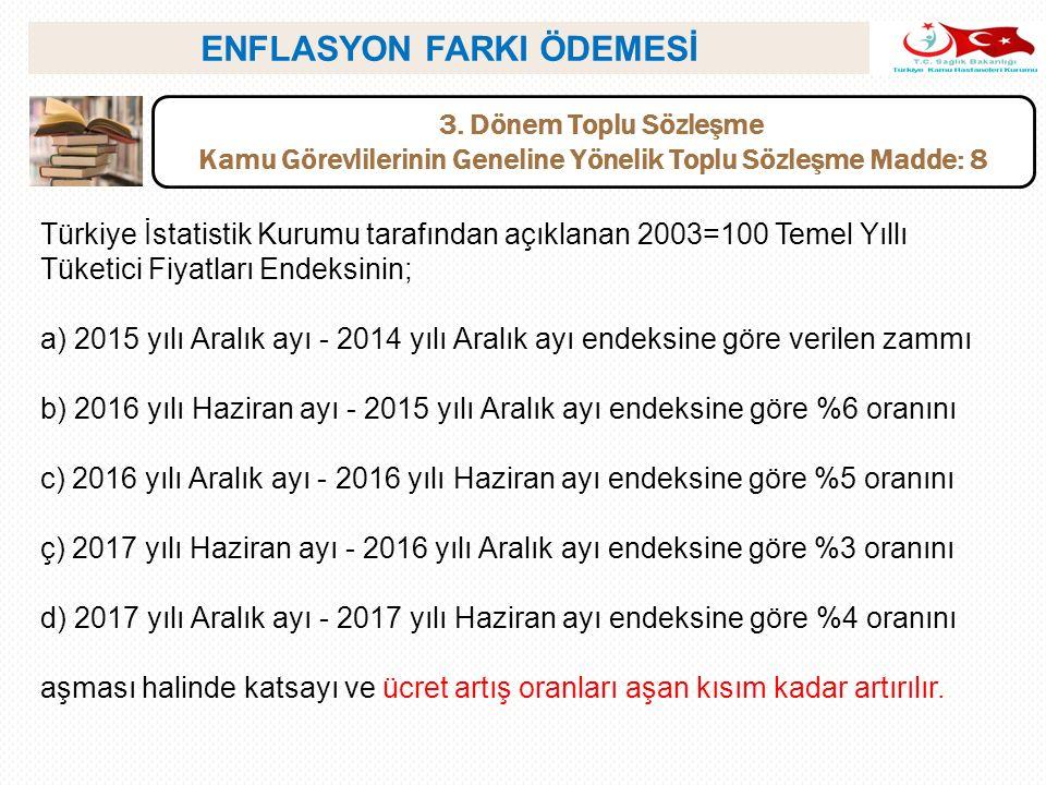 ENFLASYON FARKI ÖDEMESİ 3. Dönem Toplu Sözleşme Kamu Görevlilerinin Geneline Yönelik Toplu Sözleşme Madde: 8 Türkiye İstatistik Kurumu tarafından açık