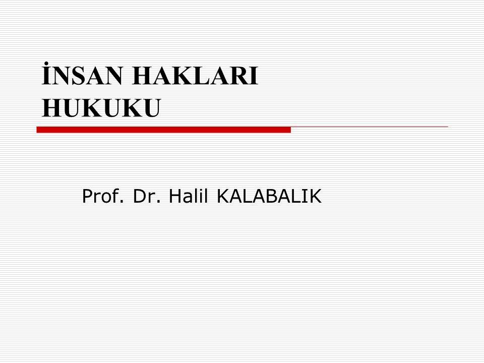 İNSAN HAKLARI HUKUKU Prof. Dr. Halil KALABALIK