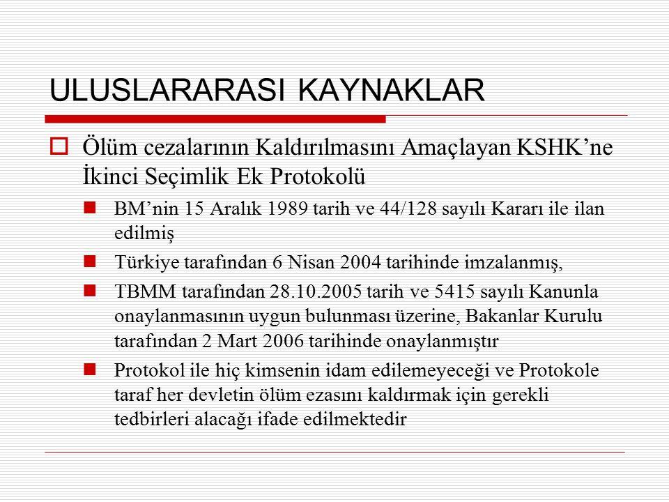 ULUSLARARASI KAYNAKLAR  Ölüm cezalarının Kaldırılmasını Amaçlayan KSHK'ne İkinci Seçimlik Ek Protokolü BM'nin 15 Aralık 1989 tarih ve 44/128 sayılı K