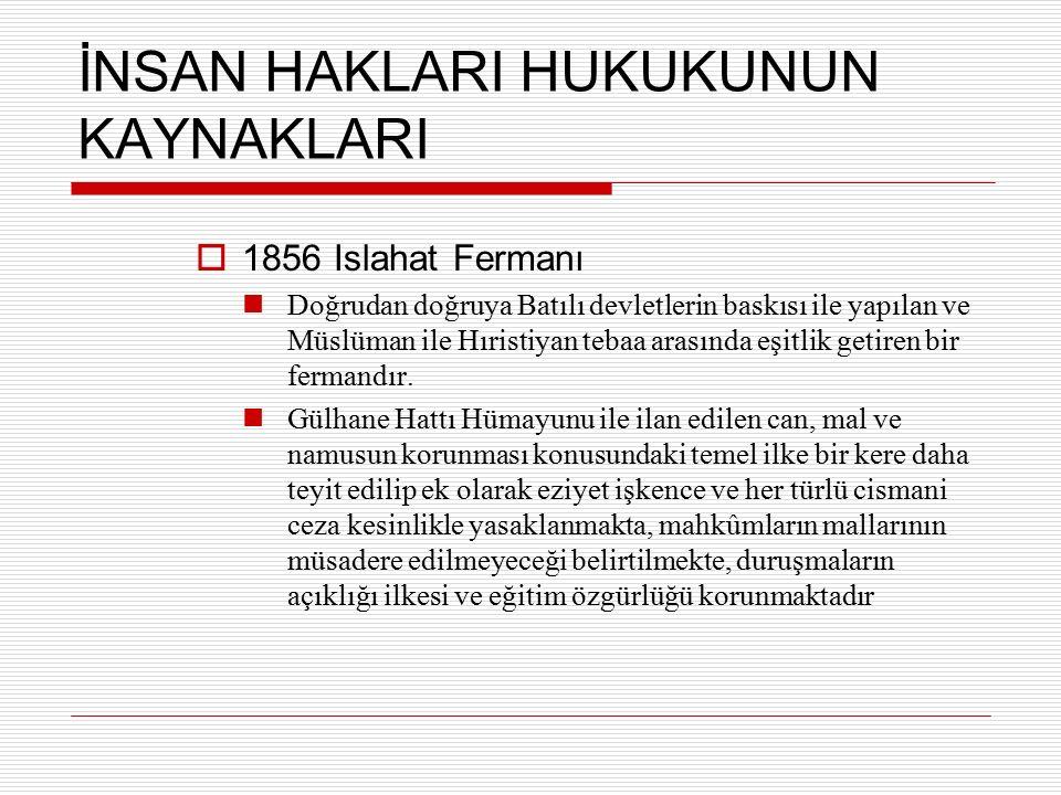 Adalet Yönetiminde İnsan Hakları: Tutuklu Veya Hükümlülerin Korunması  İşkenceye ve Diğer Zalimane, İnsanlık Dışı veya Küçültücü Muameleye ve Cezaya Karşı Sözleşme 10 aralık 1984 tarih ve 39/46 sayılı kararıyla, kabul edilerek imzaya açılmış 26 Haziran 1987'de yürürlüğe girmiştir.