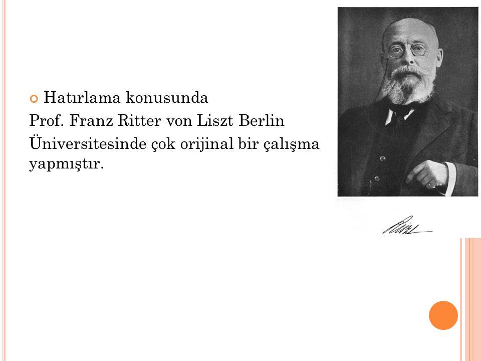 Hatırlama konusunda Prof. Franz Ritter von Liszt Berlin Üniversitesinde çok orijinal bir çalışma yapmıştır.