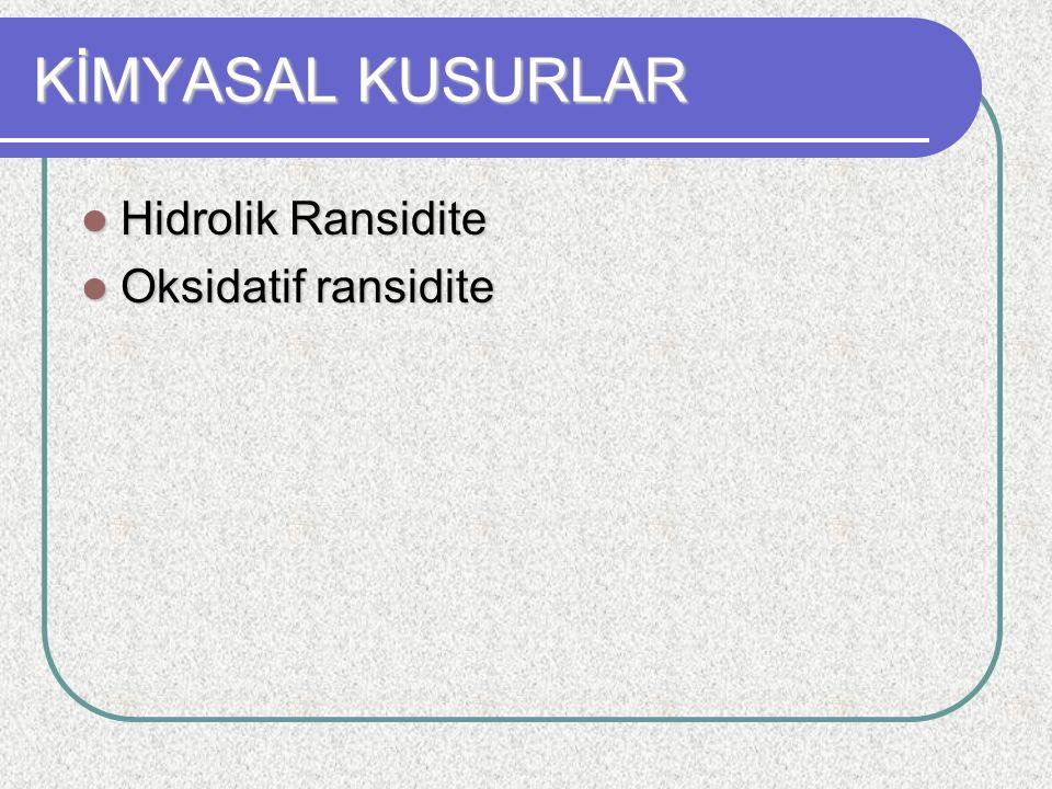 KİMYASAL KUSURLAR Hidrolik Ransidite Hidrolik Ransidite Oksidatif ransidite Oksidatif ransidite