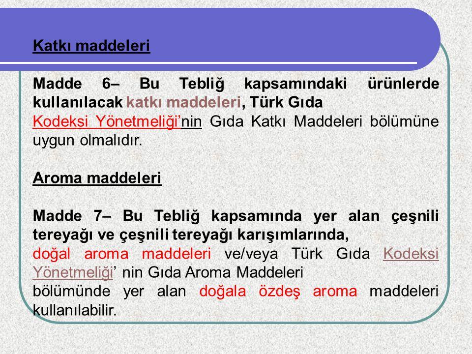 Katkı maddeleri Madde 6– Bu Tebliğ kapsamındaki ürünlerde kullanılacak katkı maddeleri, Türk Gıda Kodeksi Yönetmeliği'nin Gıda Katkı Maddeleri bölümün
