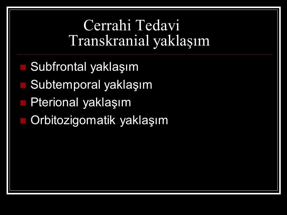 Cerrahi Tedavi Transkranial yaklaşım Subfrontal yaklaşım Subtemporal yaklaşım Pterional yaklaşım Orbitozigomatik yaklaşım