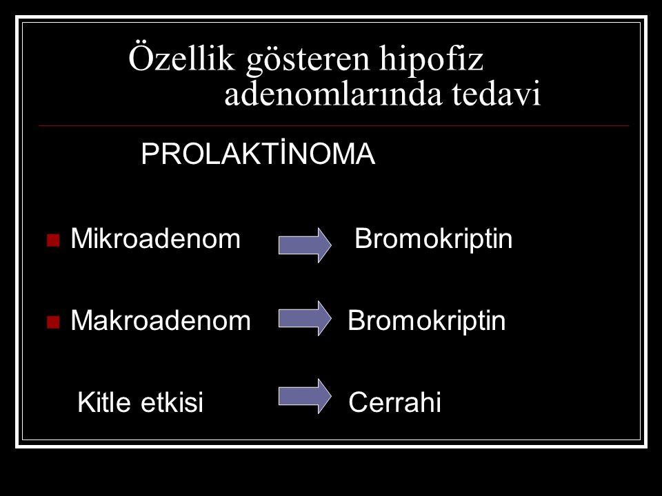Özellik gösteren hipofiz adenomlarında tedavi PROLAKTİNOMA Mikroadenom Bromokriptin Makroadenom Bromokriptin Kitle etkisi Cerrahi