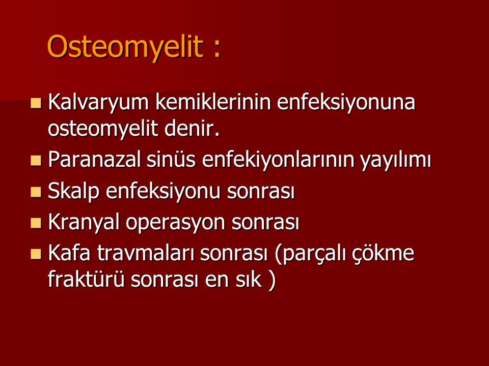 Osteomyelit : Kalvaryum kemiklerinin enfeksiyonuna osteomyelit denir. Kalvaryum kemiklerinin enfeksiyonuna osteomyelit denir. Paranazal sinüs enfekiyo