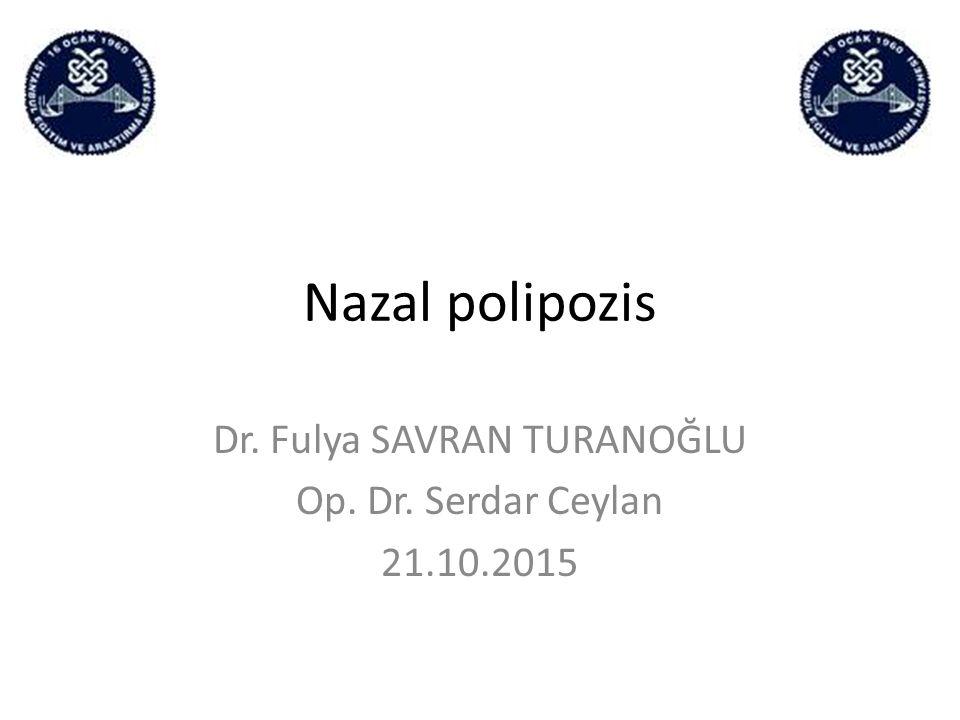 Nazal polipozis Dr. Fulya SAVRAN TURANOĞLU Op. Dr. Serdar Ceylan 21.10.2015
