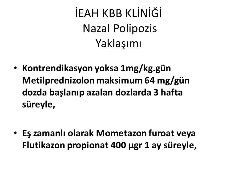 İEAH KBB KLİNİĞİ Nazal Polipozis Yaklaşımı Kontrendikasyon yoksa 1mg/kg.gün Metilprednizolon maksimum 64 mg/gün dozda başlanıp azalan dozlarda 3 hafta