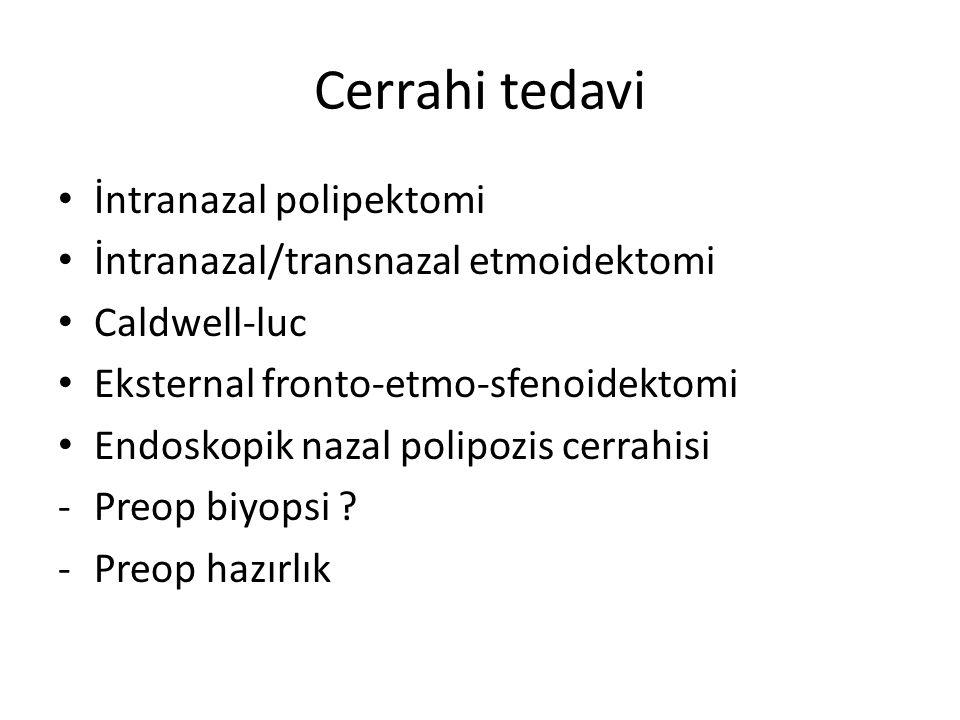 Cerrahi tedavi İntranazal polipektomi İntranazal/transnazal etmoidektomi Caldwell-luc Eksternal fronto-etmo-sfenoidektomi Endoskopik nazal polipozis c