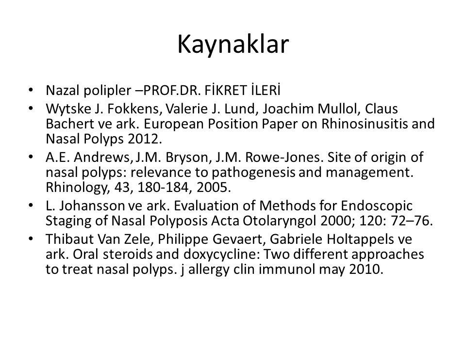 Kaynaklar Nazal polipler –PROF.DR. FİKRET İLERİ Wytske J. Fokkens, Valerie J. Lund, Joachim Mullol, Claus Bachert ve ark. European Position Paper on R