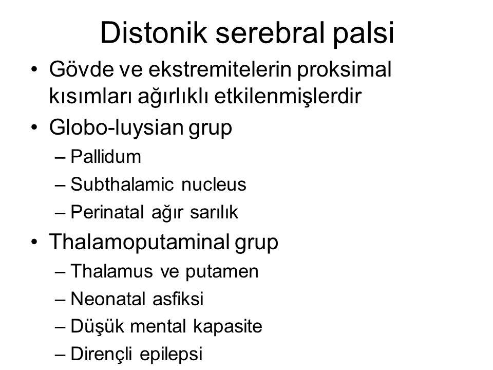 Distonik serebral palsi Gövde ve ekstremitelerin proksimal kısımları ağırlıklı etkilenmişlerdir Globo-luysian grup –Pallidum –Subthalamic nucleus –Perinatal ağır sarılık Thalamoputaminal grup –Thalamus ve putamen –Neonatal asfiksi –Düşük mental kapasite –Dirençli epilepsi