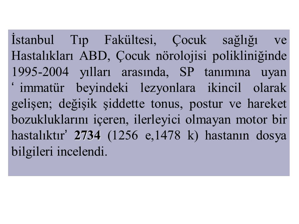 2734 İstanbul Tıp Fakültesi, Çocuk sağlığı ve Hastalıkları ABD, Çocuk nörolojisi polikliniğinde 1995-2004 yılları arasında, SP tanımına uyan 'immatür