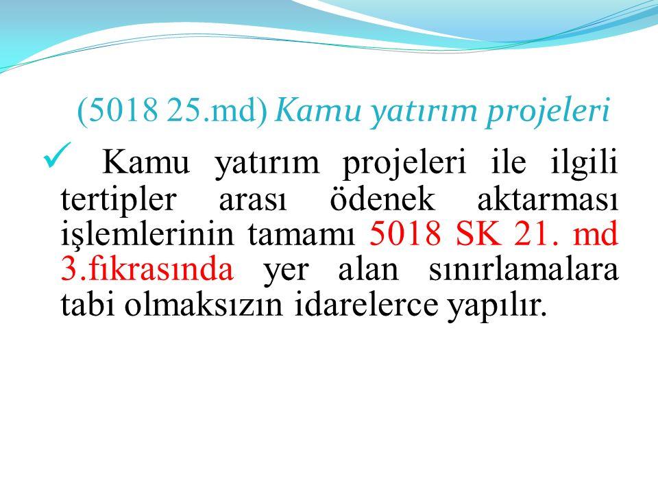 (5018 25.md) Kamu yatırım projeleri Kamu yatırım projeleri ile ilgili tertipler arası ödenek aktarması işlemlerinin tamamı 5018 SK 21.