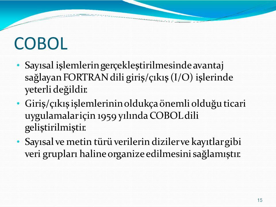 COBOL 15 Sayısal işlemlerin gerçekleştirilmesinde avantaj sağlayan FORTRAN dili giriş/çıkış (I/O) işlerinde yeterli değildir. Giriş/çıkış işlemlerinin