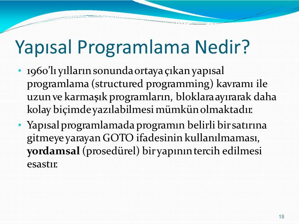 Yapısal Programlama Nedir? 18 1960'lı yılların sonunda ortaya çıkan yapısal programlama (structured programming) kavramı ile uzun ve karmaşık programl