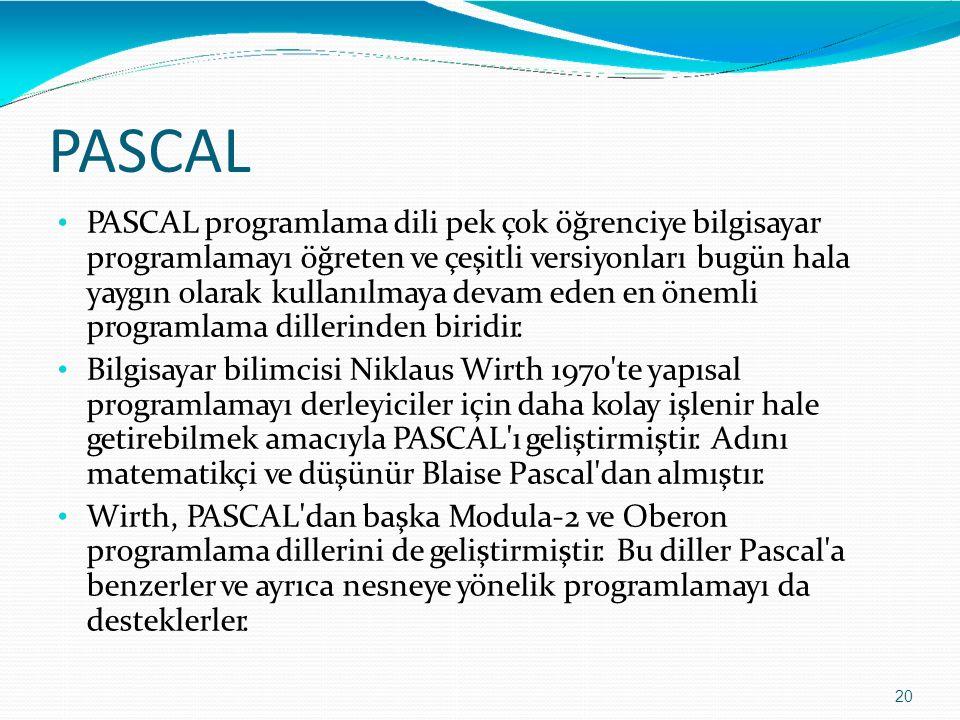 PASCAL 20 PASCAL programlama dili pek çok öğrenciye bilgisayar programlamayı öğreten ve çeşitli versiyonları bugün hala yaygın olarak kullanılmaya dev
