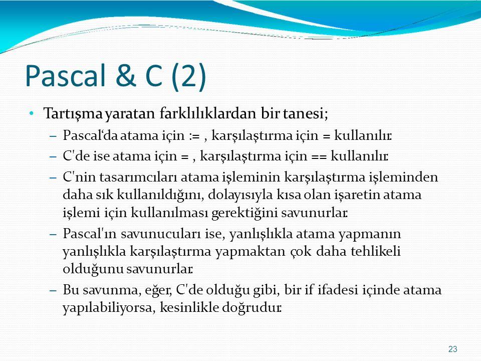 Pascal & C (2) 23 Tartışma yaratan farklılıklardan bir tanesi; – Pascal'da atama için :=, karşılaştırma için = kullanılır. – C'de ise atama için =, ka