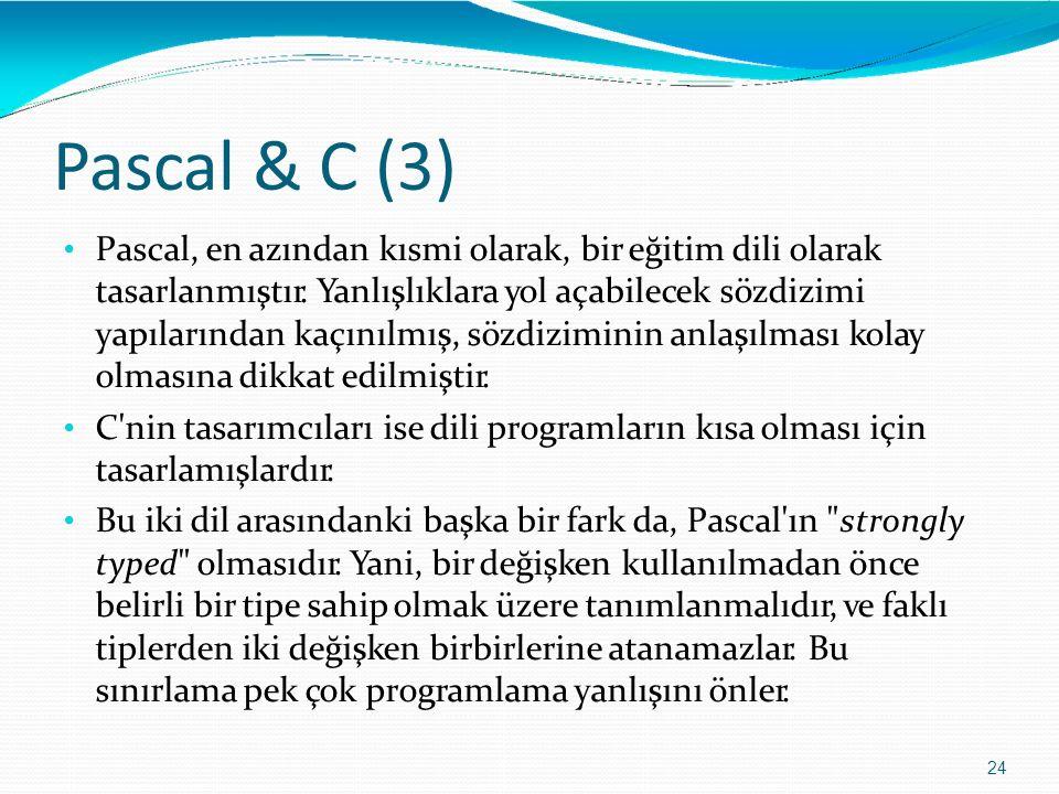 Pascal & C (3) 24 Pascal, en azından kısmi olarak, bir eğitim dili olarak tasarlanmıştır. Yanlışlıklara yol açabilecek sözdizimi yapılarından kaçınılm