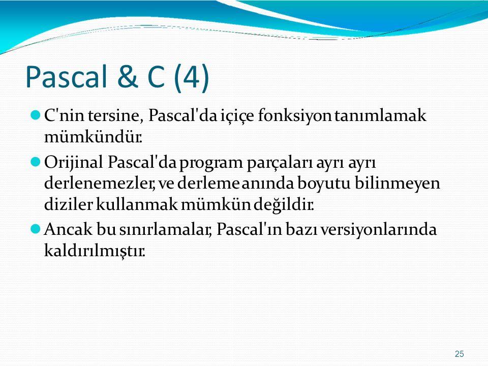 Pascal & C (4) 25 C'nin tersine, Pascal'da içiçe fonksiyon tanımlamak mümkündür. Orijinal Pascal'da program parçaları ayrı ayrı derlenemezler, ve derl