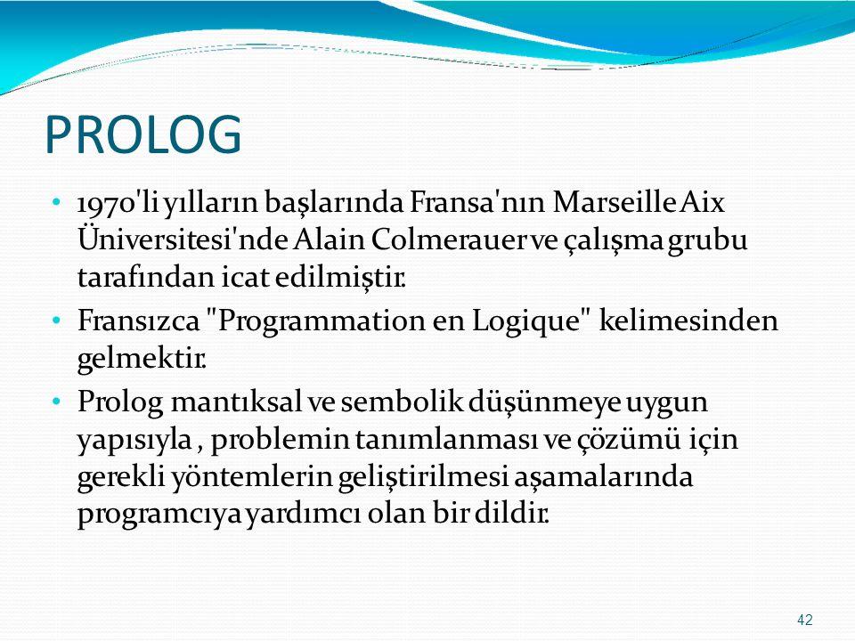 PROLOG 42 1970'li yılların başlarında Fransa'nın Marseille Aix Üniversitesi'nde Alain Colmerauer ve çalışma grubu tarafından icat edilmiştir. Fransızc
