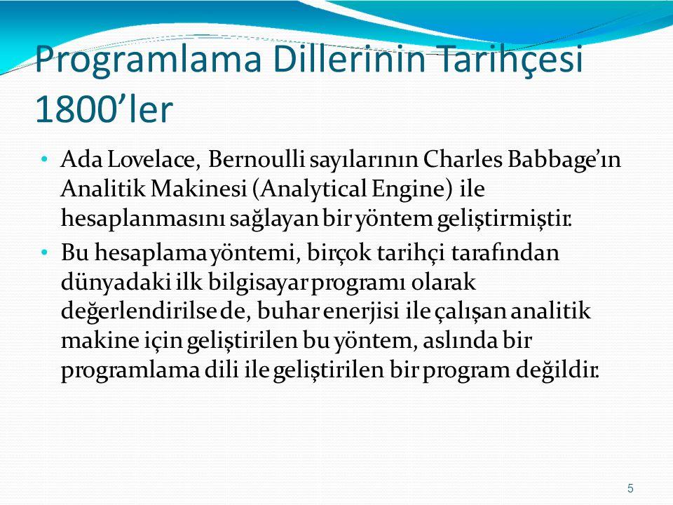 Programlama DillerininTarihçesi 1800'ler 5 Ada Lovelace, Bernoulli sayılarının Charles Babbage'ın Analitik Makinesi (Analytical Engine) ile hesaplanma