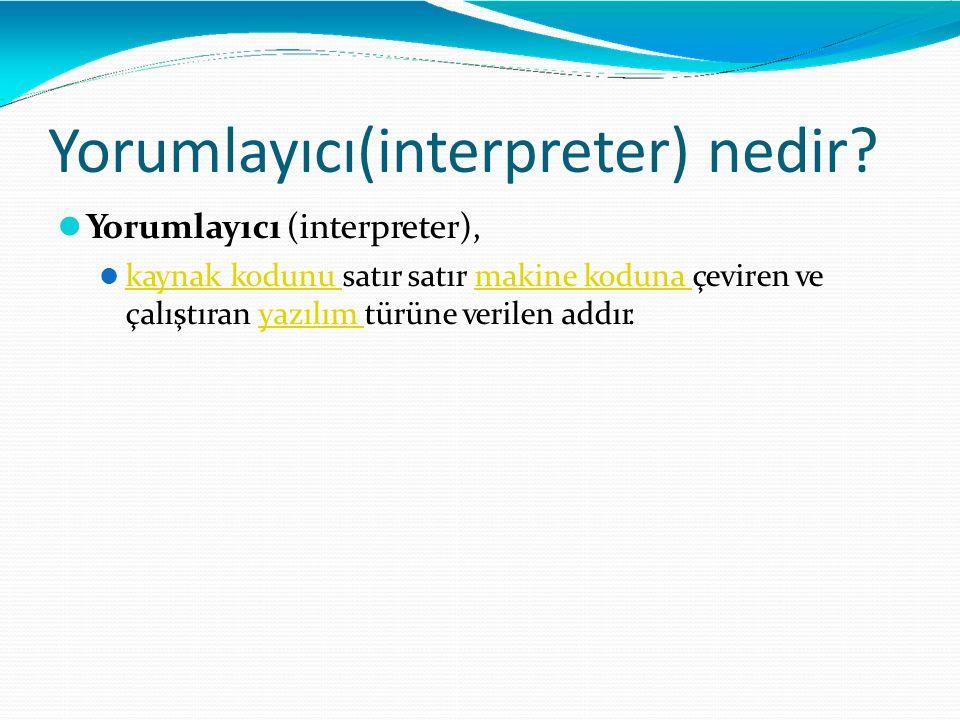 Yorumlayıcı(interpreter) nedir? Yorumlayıcı (interpreter), kaynak kodunu satır satır makine koduna çeviren ve çalıştıran yazılım türüne verilen addır.