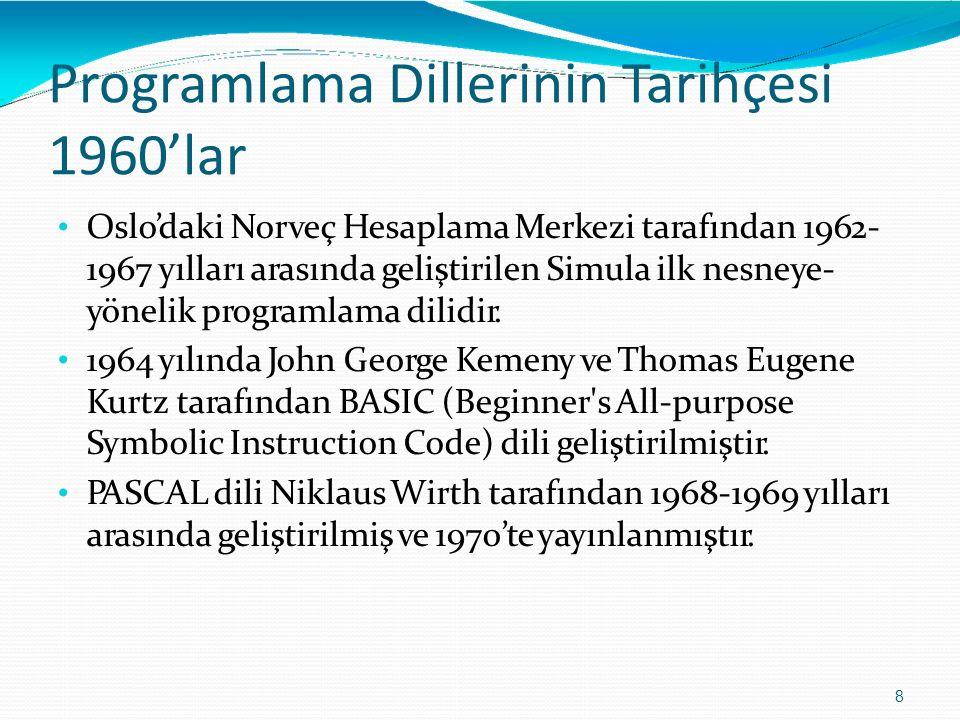 Programlama DillerininTarihçesi 1960'lar 8 Oslo'daki Norveç Hesaplama Merkezi tarafından 1962- 1967 yılları arasında geliştirilen Simula ilk nesneye-