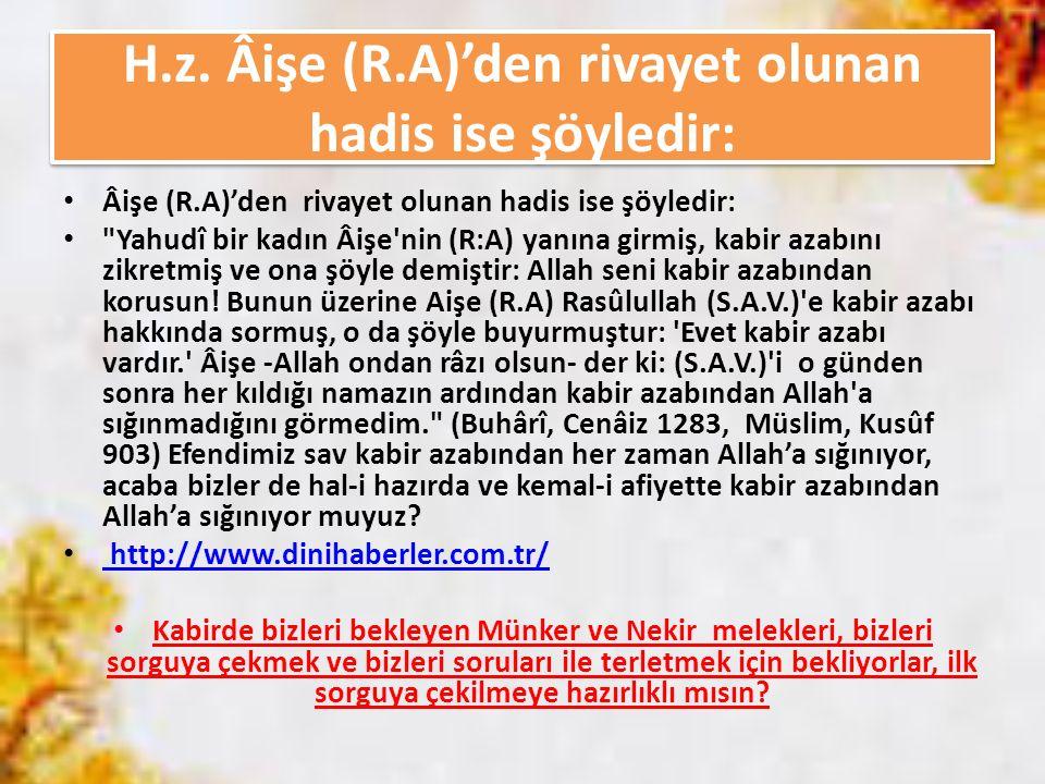 H.z. Âişe (R.A)'den rivayet olunan hadis ise şöyledir: Âişe (R.A)'den rivayet olunan hadis ise şöyledir: