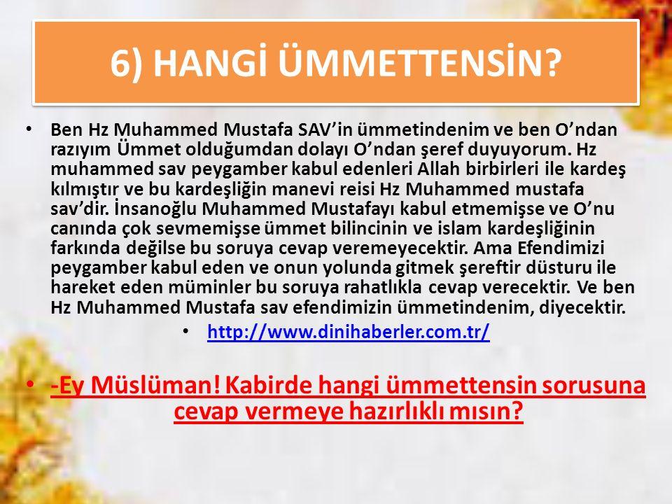 6) HANGİ ÜMMETTENSİN? Ben Hz Muhammed Mustafa SAV'in ümmetindenim ve ben O'ndan razıyım Ümmet olduğumdan dolayı O'ndan şeref duyuyorum. Hz muhammed sa