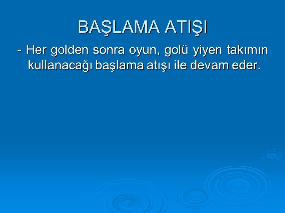 BAŞLAMA ATIŞI - Her golden sonra oyun, golü yiyen takımın kullanacağı başlama atışı ile devam eder.