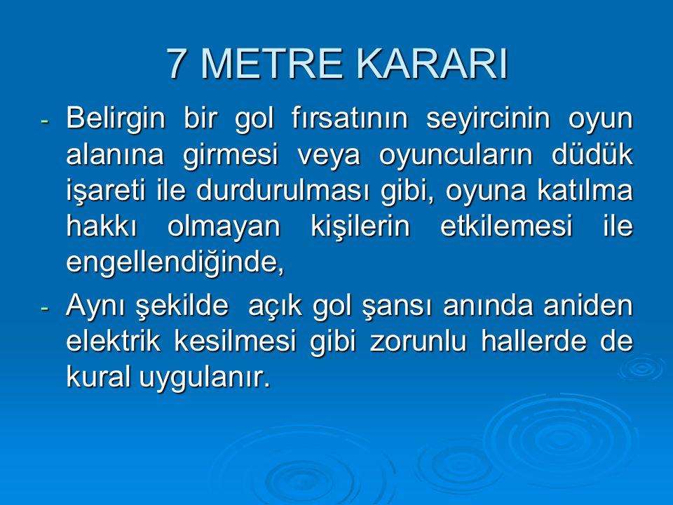 7 METRE KARARI - Belirgin bir gol fırsatının seyircinin oyun alanına girmesi veya oyuncuların düdük işareti ile durdurulması gibi, oyuna katılma hakkı