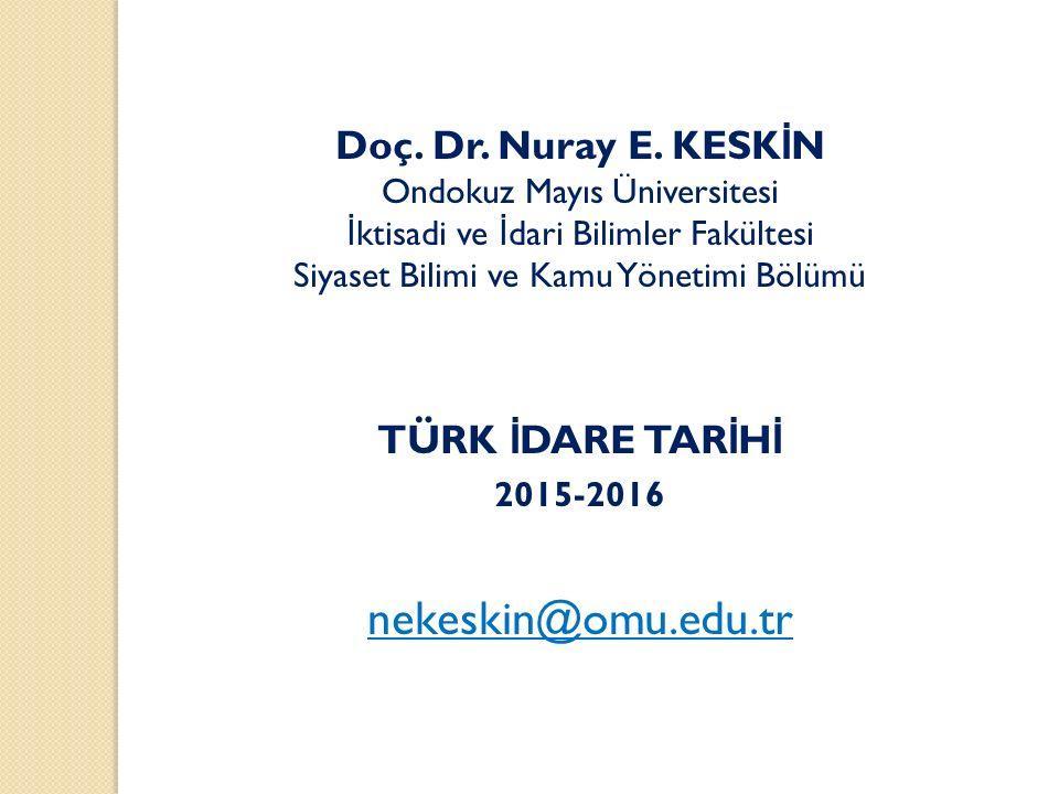 Doç. Dr. Nuray E. KESK İ N Ondokuz Mayıs Üniversitesi İ ktisadi ve İ dari Bilimler Fakültesi Siyaset Bilimi ve Kamu Yönetimi Bölümü TÜRK İ DARE TAR İ