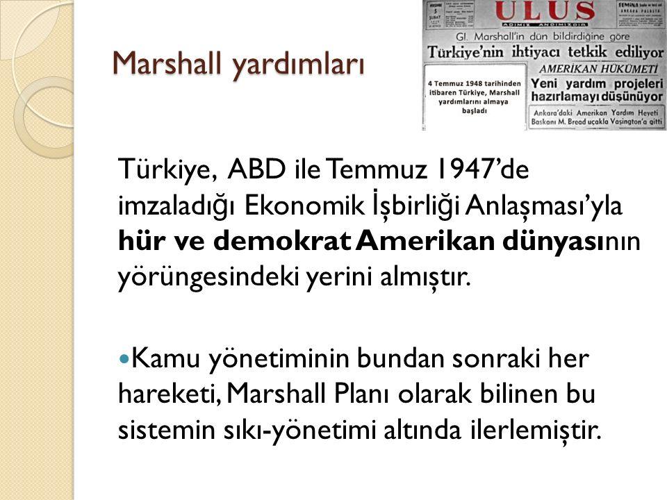 Marshall yardımları Türkiye, ABD ile Temmuz 1947'de imzaladı ğ ı Ekonomik İ şbirli ğ i Anlaşması'yla hür ve demokrat Amerikan dünyasının yörüngesindeki yerini almıştır.