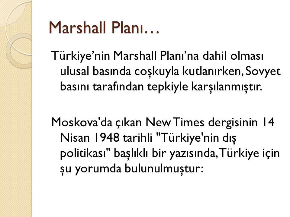 Marshall Planı… Türkiye'nin Marshall Planı'na dahil olması ulusal basında coşkuyla kutlanırken, Sovyet basını tarafından tepkiyle karşılanmıştır.