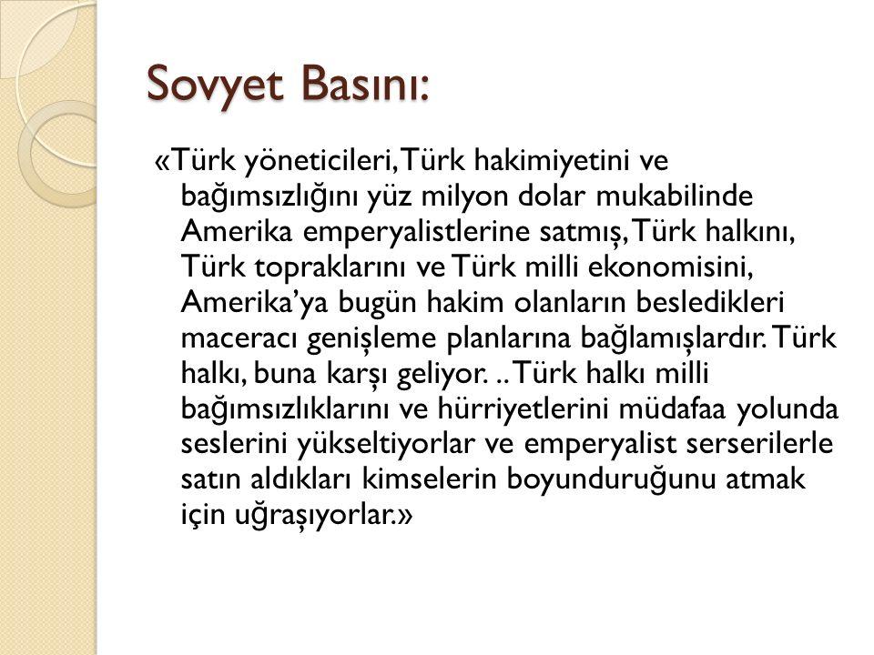Sovyet Basını: «Türk yöneticileri, Türk hakimiyetini ve ba ğ ımsızlı ğ ını yüz milyon dolar mukabilinde Amerika emperyalistlerine satmış, Türk halkını