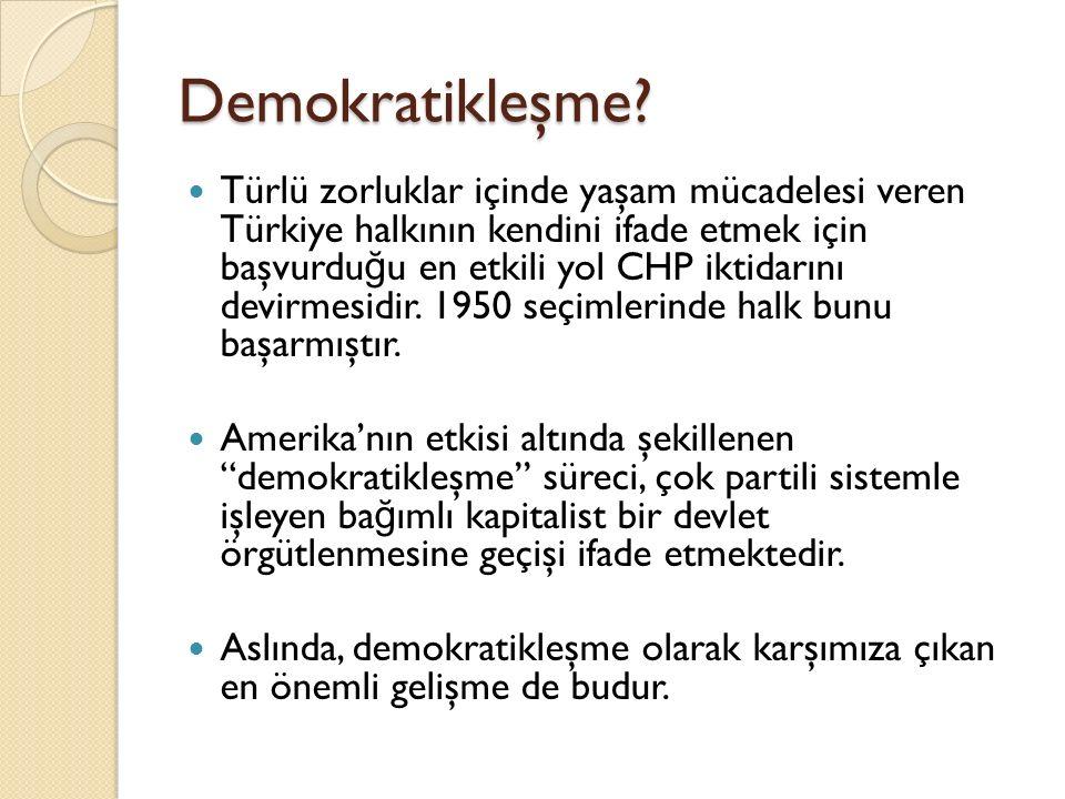 Demokratikleşme? Türlü zorluklar içinde yaşam mücadelesi veren Türkiye halkının kendini ifade etmek için başvurdu ğ u en etkili yol CHP iktidarını dev