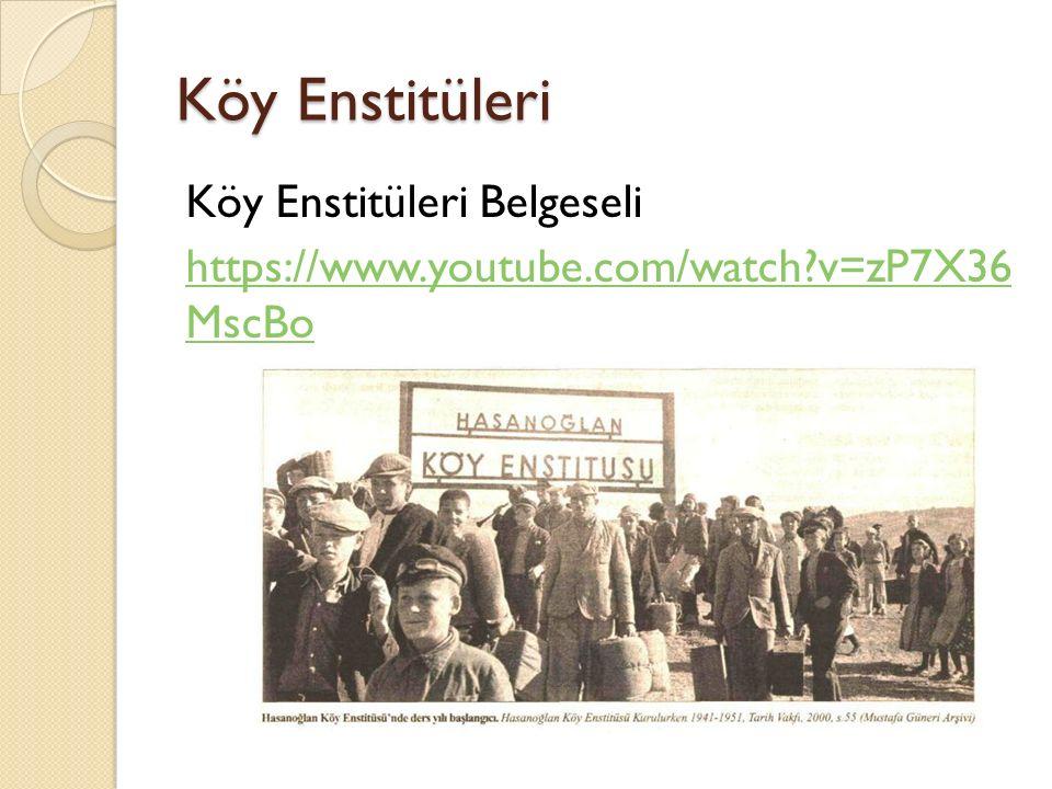 Köy Enstitüleri Köy Enstitüleri Belgeseli https://www.youtube.com/watch?v=zP7X36 MscBo