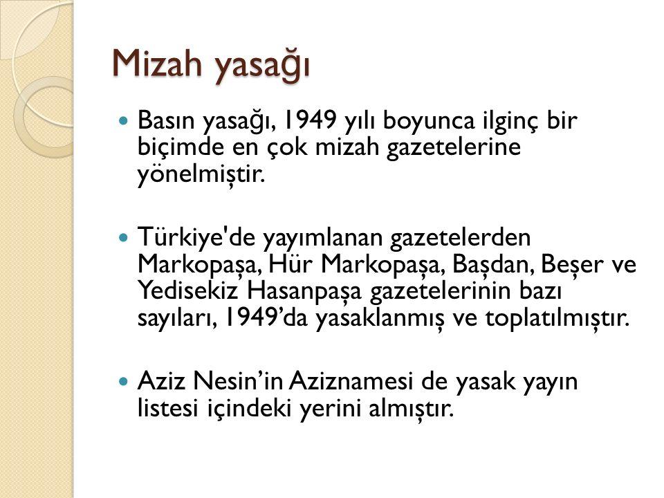 Mizah yasa ğ ı Basın yasa ğ ı, 1949 yılı boyunca ilginç bir biçimde en çok mizah gazetelerine yönelmiştir. Türkiye'de yayımlanan gazetelerden Markopaş