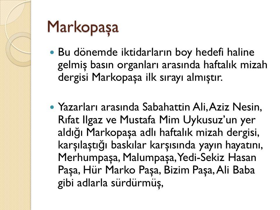 Markopaşa Bu dönemde iktidarların boy hedefi haline gelmiş basın organları arasında haftalık mizah dergisi Markopaşa ilk sırayı almıştır. Yazarları ar