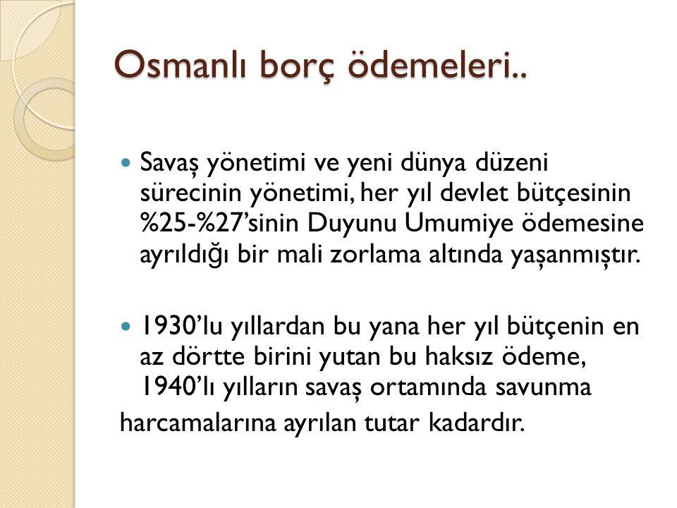 Osmanlı borç ödemeleri.. Savaş yönetimi ve yeni dünya düzeni sürecinin yönetimi, her yıl devlet bütçesinin %25-%27'sinin Duyunu Umumiye ödemesine ayrı