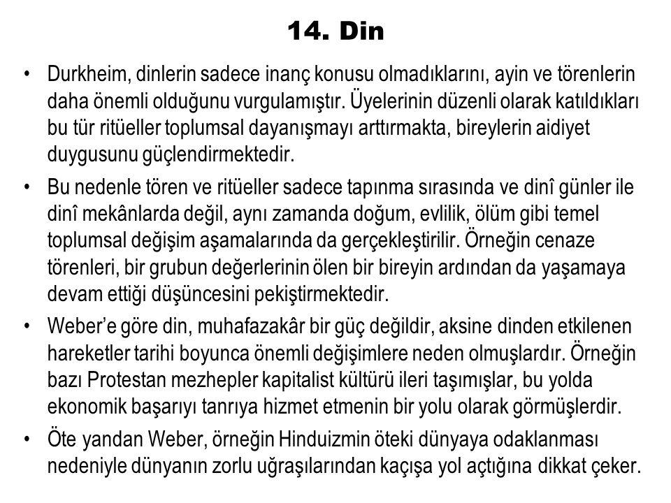 14. Din Durkheim, dinlerin sadece inanç konusu olmadıklarını, ayin ve törenlerin daha önemli olduğunu vurgulamıştır. Üyelerinin düzenli olarak katıldı