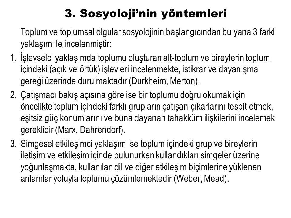 3. Sosyoloji'nin yöntemleri Toplum ve toplumsal olgular sosyolojinin başlangıcından bu yana 3 farklı yaklaşım ile incelenmiştir: 1.İşlevselci yaklaşım
