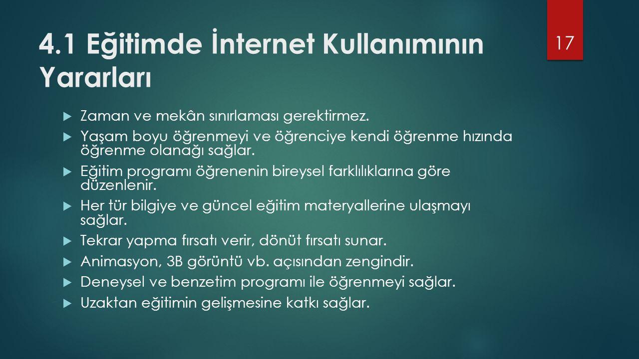 4.1 Eğitimde İnternet Kullanımının Yararları  Zaman ve mekân sınırlaması gerektirmez.  Yaşam boyu öğrenmeyi ve öğrenciye kendi öğrenme hızında öğren