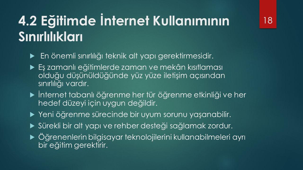4.2 Eğitimde İnternet Kullanımının Sınırlılıkları  En önemli sınırlılığı teknik alt yapı gerektirmesidir.  Eş zamanlı eğitimlerde zaman ve mekân kıs