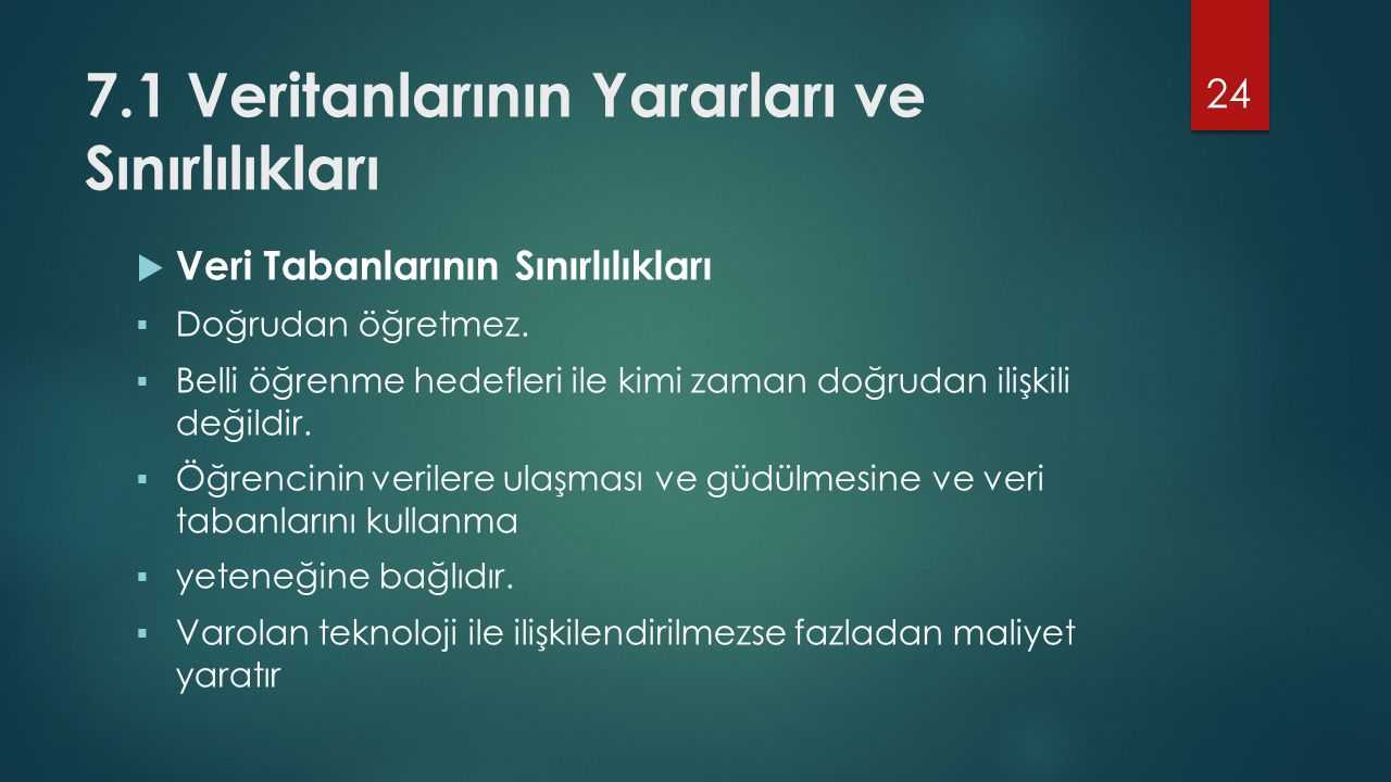 7.1 Veritanlarının Yararları ve Sınırlılıkları  Veri Tabanlarının Sınırlılıkları  Doğrudan öğretmez.