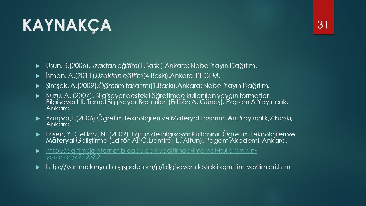 KAYNAKÇA  Uşun, S.(2006).Uzaktan eğitim(1.Baskı).Ankara: Nobel Yayın Dağıtım.  İşman, A.(2011).Uzaktan eğitim(4.Baskı).Ankara: PEGEM.  Şimşek, A.(2