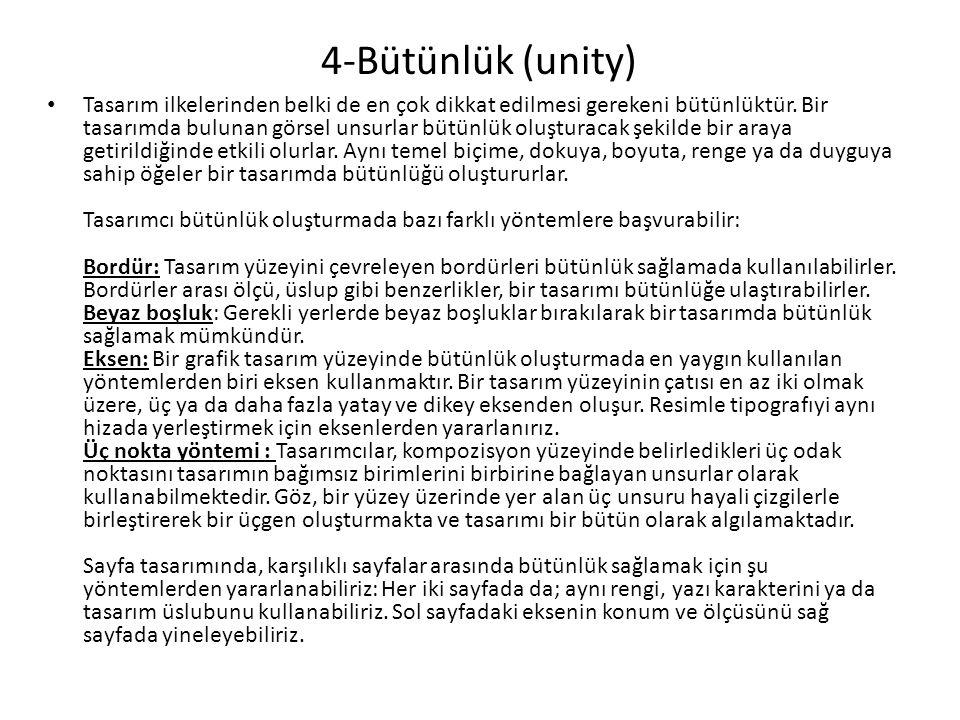 4-Bütünlük (unity) Tasarım ilkelerinden belki de en çok dikkat edilmesi gerekeni bütünlüktür. Bir tasarımda bulunan görsel unsurlar bütünlük oluşturac