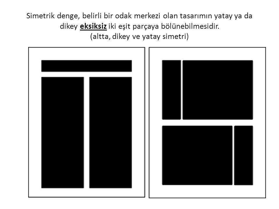Simetrik denge, belirli bir odak merkezi olan tasarımın yatay ya da dikey eksiksiz iki eşit parçaya bölünebilmesidir. (altta, dikey ve yatay simetri)