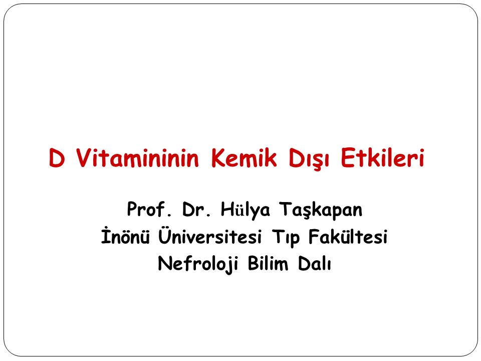 Vitamin D Deri + UV ışını Vitamin D 3 Vitamin D 2 Karaciğer 25(OH)D 3 1,25(OH) 2 D 3 - Endokrin Parakrin 1  hidroksilaz Vitamin D Vitamin D, biyolojik olarak inaktif.