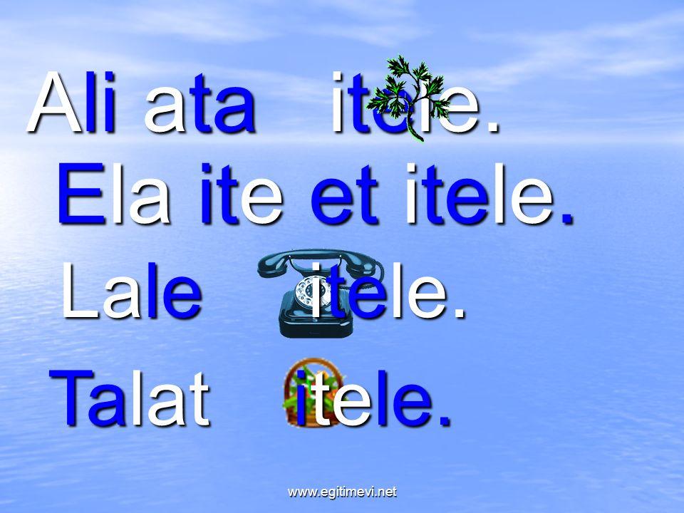 Ali ata itele. Ela ite et itele. Lale itele. Talat itele. www.egitimevi.net